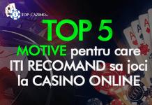 Top 5 motive pentru care iti recomand sa joci la casino online
