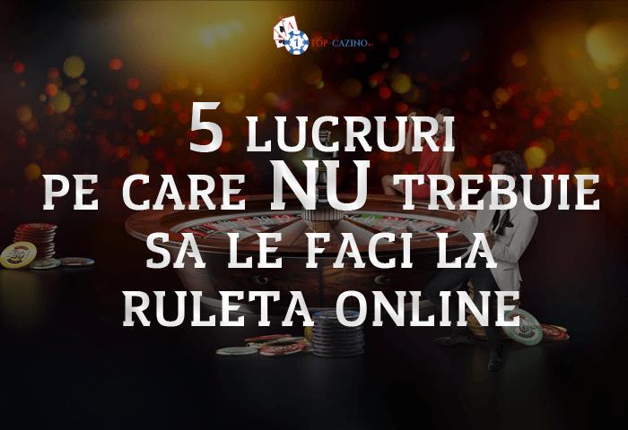 5 lucruri pe care NU trebuie sa le faci la ruleta online