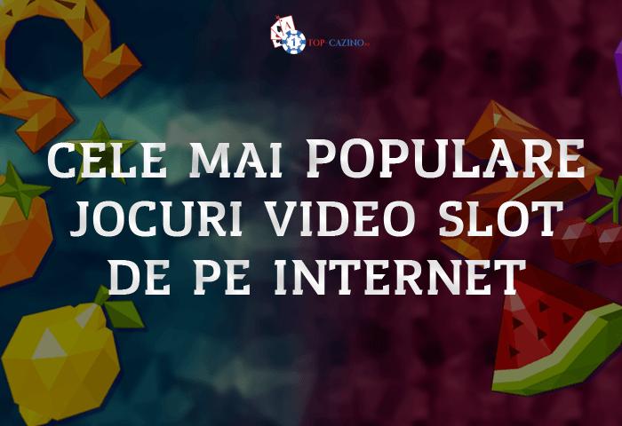 Cele mai populare jocuri video slot de pe internet