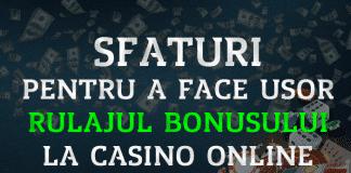 Sfaturi pentru a face usor rulajul bonusului la casino online