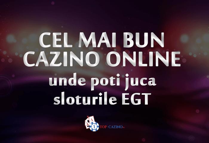 cel mai bun cazino online unde poti juca sloturile EGT
