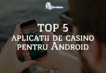 Top 5 aplicatii de casino pentru Android