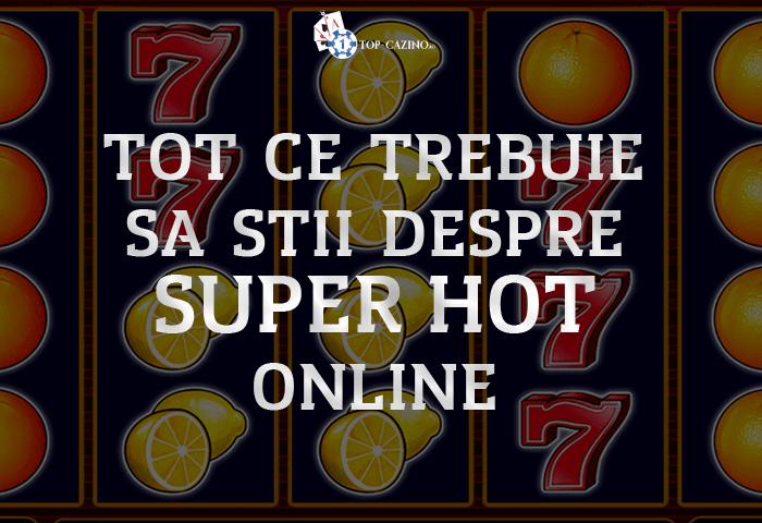 Tot ce trebuie sa stii despre Super Hot online