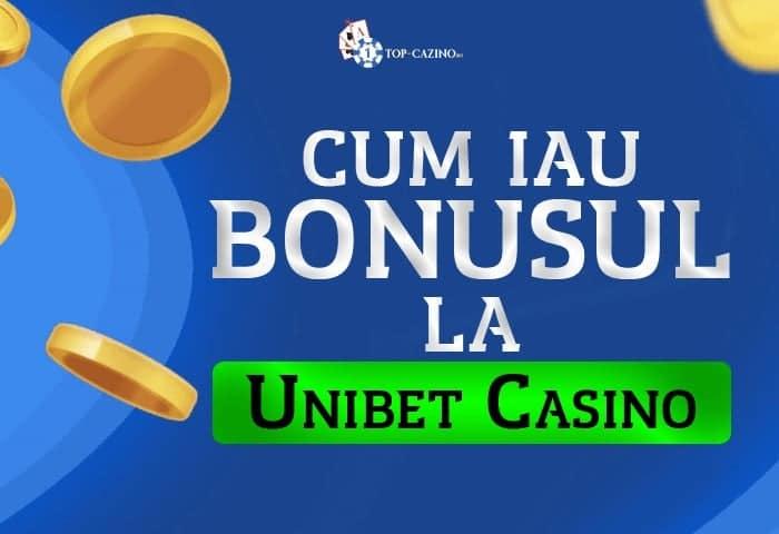 Cum primesc Bonusul la Unibet Casino